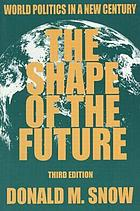 The shape of the future : world politics in a new century