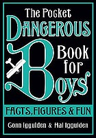 The pocket dangerous book for boys : facts, figures and fun