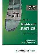 The new Ministry of Justice an introduction