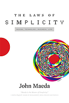The laws of simplicity : design, technology, business, life