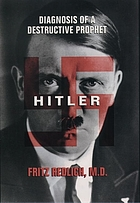 Hitler : diagnosis of a destructive prophet
