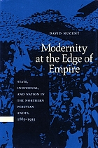 Modernity at the edge of empire : state, individual, and nation in the northern Peruvian Andes, 1885-1935