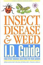 Insect, disease & weed I.D. guide : find-it-fast organic solutions for your garden