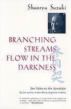 Branching streams flow in the darkness Zen talks on the Sandokai