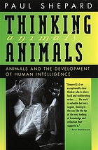 Thinking animals : animals and the development of human intelligence