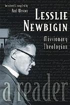 Lesslie Newbigin : missionary theologian : a reader