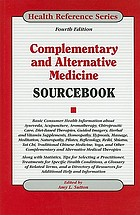 Complementary and alternative medicine sourcebook : basic consumer health information about ayurveda, acupuncture, aromatherapy, chiropractic care, diet-based therapies, guided imagery, herbal and vitamin supplements, homeopathy, hypnosis, massage, meditation, naturopathy, Pilates, reflexology, reiki, shiatsu, tai chi, traditional Chinese medicine, yoga, and other complementary and alternative medical therapies ; along with statistics, tips for selecting a practitioner, treatments for specific health conditions, a glossary of related terms, and a directory of resources for additional help and information