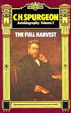 C.H. Spurgeon autobiography. Volume 2: The full harvest, 1860-1892