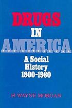 Drugs in America : a social history, 1800-1980