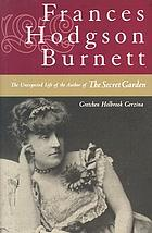 Frances Hodgson Burnett : the unexpected life of the author of The secret garden