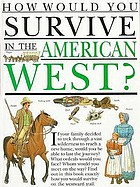 How would you survive in the American West?