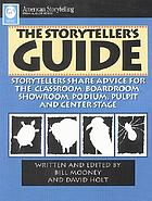 The storyteller's guide : storytellers share advice for the classroom, boardroom, showroom, podium, pulpit and center stage