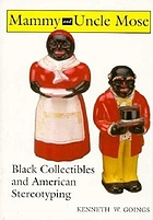 Mammy and Uncle Mose : Black collectibles and American stereotyping