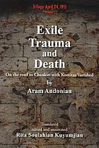 Exile, trauma, and death : on the road to Chankiri with Komitas Vartabed