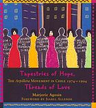 Tapestries of hope, threads of love : the arpillera movement in Chile, 1974-1994