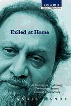 Exiled at home : comprising, At the edge of psychology, The intimate enemy, Creating a nationality