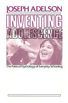Inventing adolescence : the political psychology of everyday schooling