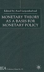 Monetary theory as a basis for monetary policy : papers of the IEA conference held in Trento, Italy