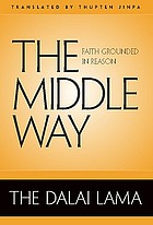 The middle way : faith grounded in reason