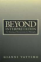Beyond interpretation : the meaning of hermeneutics for philosophy