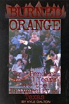 Burned orange : Tom Penders and ten years at the University of Texas