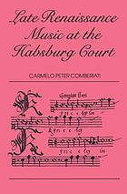 Late Renaissance music at the Habsburg Court : polyphonic settings of the Mass Ordinary at the Court of Rudolf II, 1576-1612