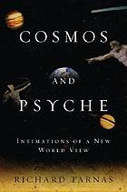 Cosmos and psyche : intimations of a new world view