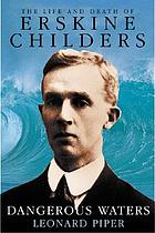 Dangerous waters : the life and death of Erskine Childers