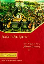 Flesh and spirit : private life in early modern Germany