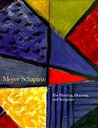 Meyer Schapiro : his painting, drawing, and sculpture