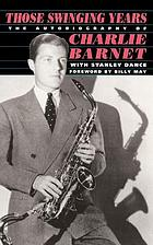 Those swinging years : the autobiography of Charlie Barnet