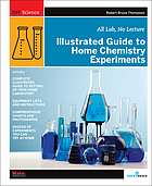 Illustrated guide to home chemistry experiments : all lab, no lectureIllustrated guide to home chemistry experiments : no lab, no lecture