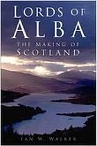 Lords of Alba : the making of Scotland