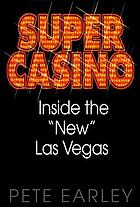 "Super casino : inside the ""new"" Las Vegas"
