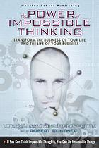 The power of impossible thinking : transform the business of your life and the life of your business