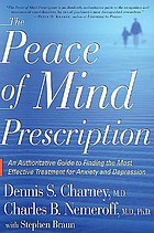 The peace of mind prescription : an authoritative guide to finding the most effective treatment for anxiety and depression