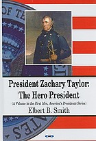 President Zachary Taylor : the hero president