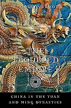 The troubled empire : China in the Yuan and Ming dynasties