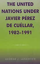 The United Nations under Javier Pérez de Cuéllar, 1982-1991
