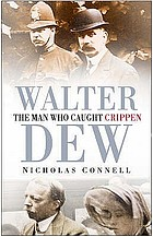 Walter Dew : the man who caught Crippen