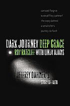 Dark journey deep grace : Jeffrey Dahmer's story of faith