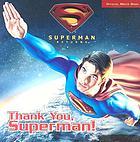 Superman returns : thank you, Superman!
