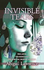 Invisible tears : the abuse, the rebellion, the survival despite all the odds