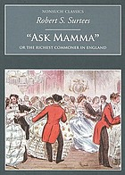 """Ask mamma""; or, The richest commoner in England"