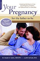 Your pregnancy for the father-to-be : everything dads need to know about pregnancy, childbirth, and getting ready for a new baby