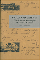 Union and liberty : the political philosophy of John C. Calhoun