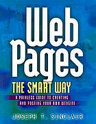 Web pages the smart way : a painless guide to creating and posting your own Website