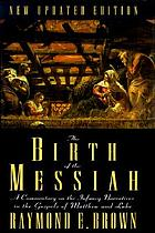 The birth of the Messiah : a commentary on the infancy narratives in the gospels of Matthew and Luke