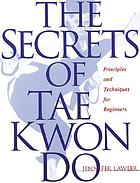 The secrets of tae kwon do : principles and techniques for beginners