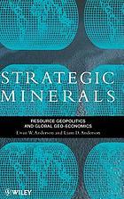 Strategic minerals : resource geopolitics and global geo-economics